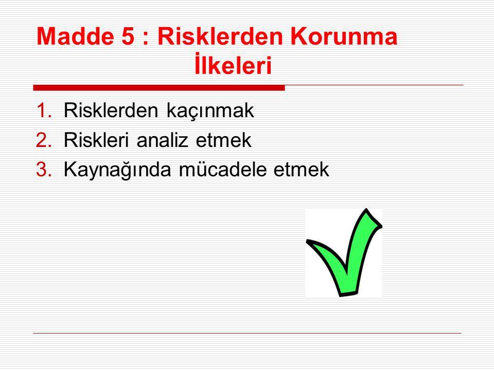 Madde 5 : Risklerden Korunma İlkeleri