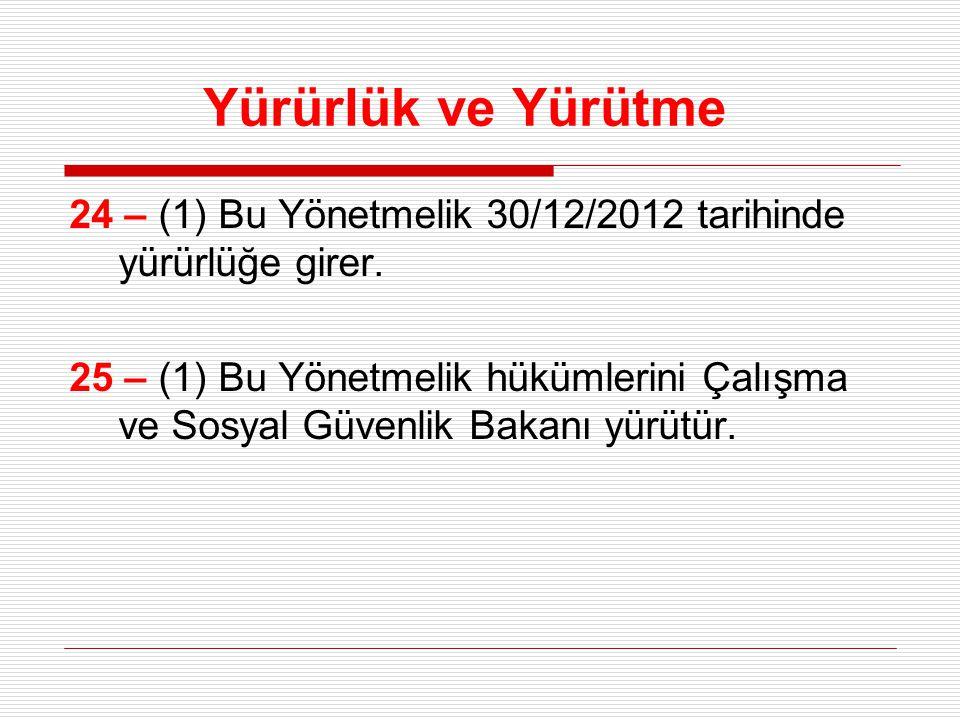 Yürürlük ve Yürütme 24 – (1) Bu Yönetmelik 30/12/2012 tarihinde yürürlüğe girer.
