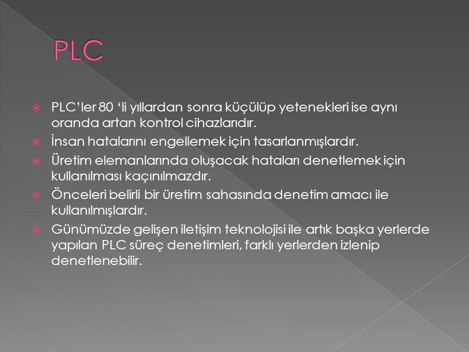 PLC PLC'ler 80 'li yıllardan sonra küçülüp yetenekleri ise aynı oranda artan kontrol cihazlarıdır.