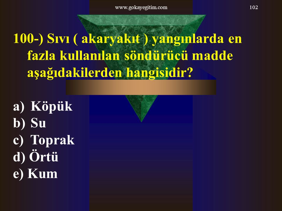 www.gokayegitim.com 100-) Sıvı ( akaryakıt ) yangınlarda en fazla kullanılan söndürücü madde aşağıdakilerden hangisidir