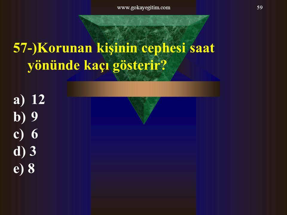 57-)Korunan kişinin cephesi saat yönünde kaçı gösterir