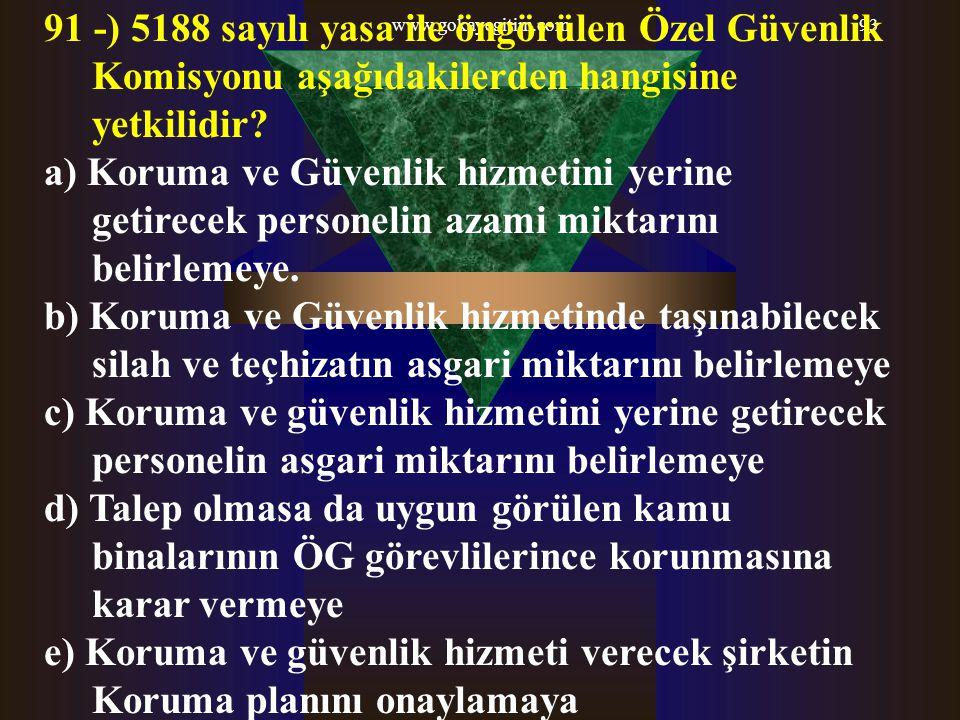 www.gokayegitim.com 91 -) 5188 sayılı yasa ile öngörülen Özel Güvenlik Komisyonu aşağıdakilerden hangisine yetkilidir