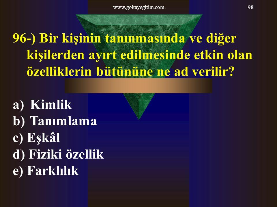 www.gokayegitim.com 96-) Bir kişinin tanınmasında ve diğer kişilerden ayırt edilmesinde etkin olan özelliklerin bütününe ne ad verilir