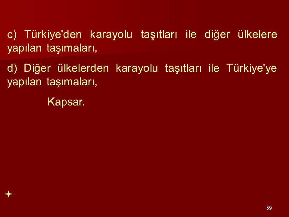 c) Türkiye den karayolu taşıtları ile diğer ülkelere yapılan taşımaları,