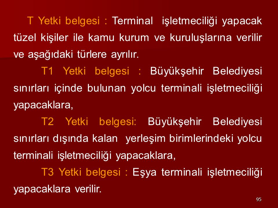 T Yetki belgesi : Terminal işletmeciliği yapacak tüzel kişiler ile kamu kurum ve kuruluşlarına verilir ve aşağıdaki türlere ayrılır.