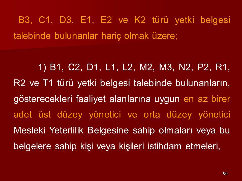 B3, C1, D3, E1, E2 ve K2 türü yetki belgesi talebinde bulunanlar hariç olmak üzere;