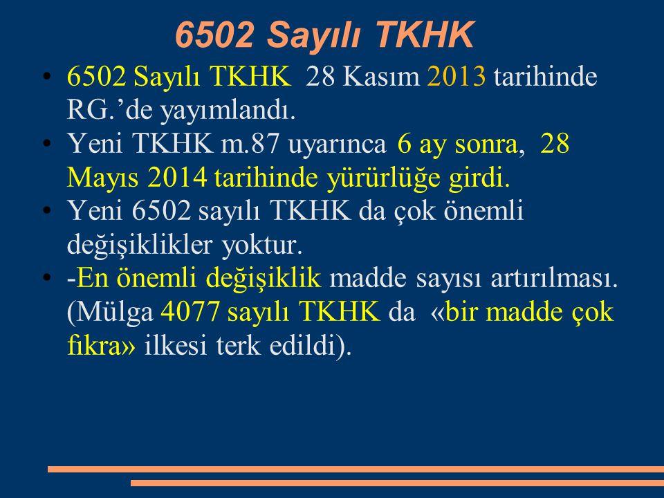 6502 Sayılı TKHK 6502 Sayılı TKHK 28 Kasım 2013 tarihinde RG.'de yayımlandı.