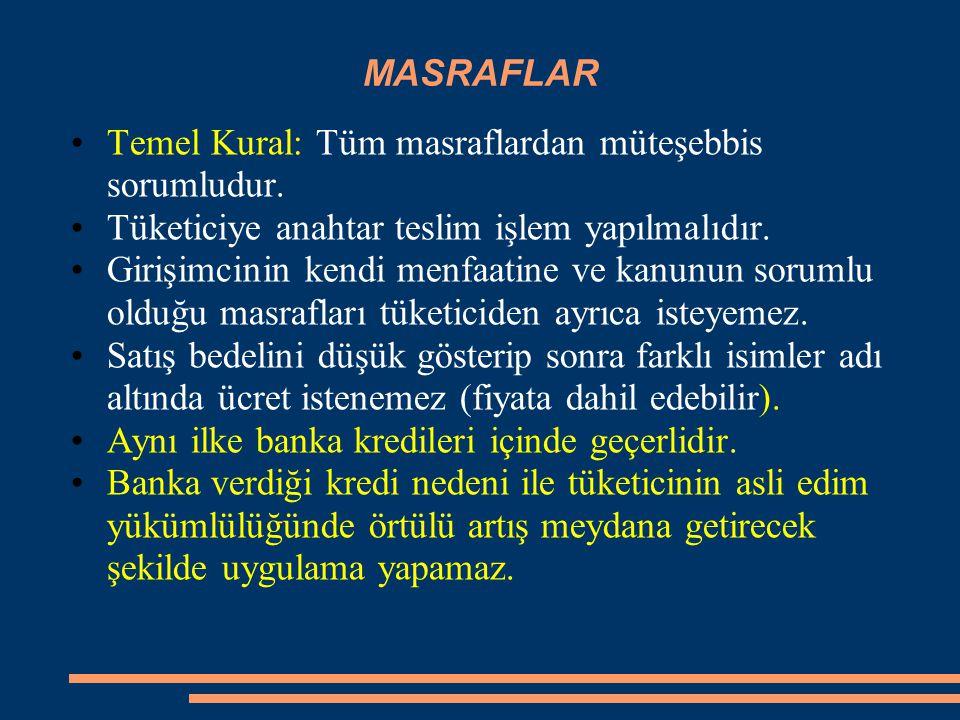 MASRAFLAR Temel Kural: Tüm masraflardan müteşebbis sorumludur. Tüketiciye anahtar teslim işlem yapılmalıdır.