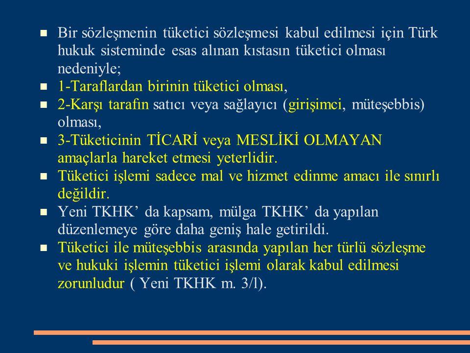Bir sözleşmenin tüketici sözleşmesi kabul edilmesi için Türk hukuk sisteminde esas alınan kıstasın tüketici olması nedeniyle;