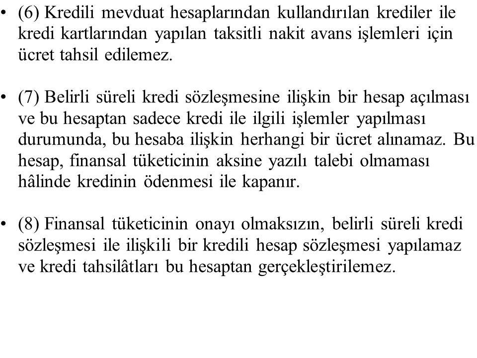 (6) Kredili mevduat hesaplarından kullandırılan krediler ile kredi kartlarından yapılan taksitli nakit avans işlemleri için ücret tahsil edilemez.