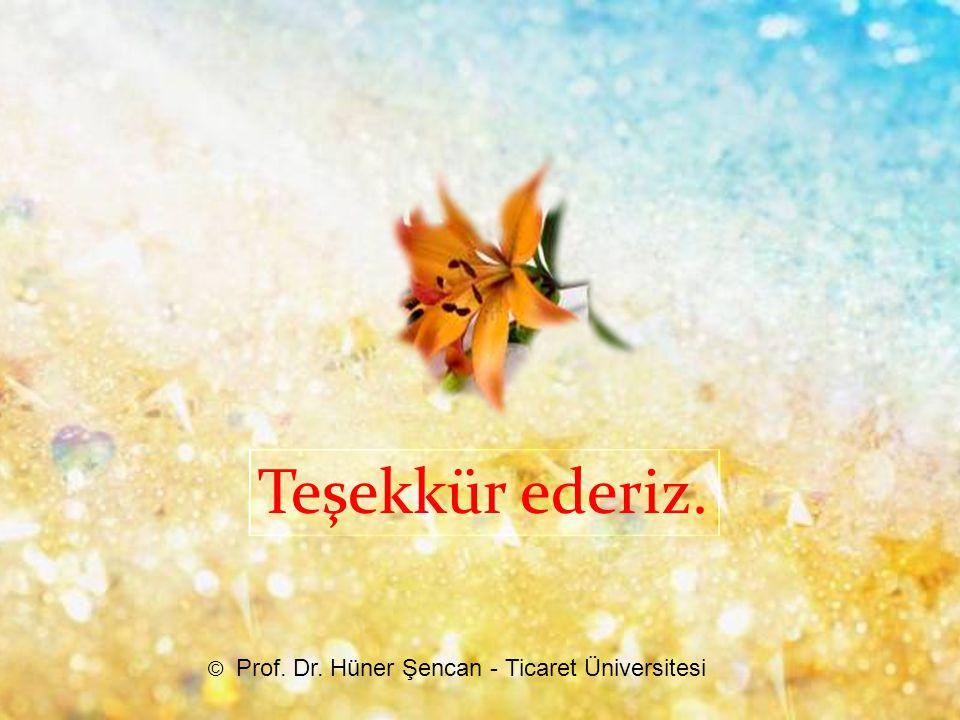 Teşekkür ederiz. © Prof. Dr. Hüner Şencan - Ticaret Üniversitesi