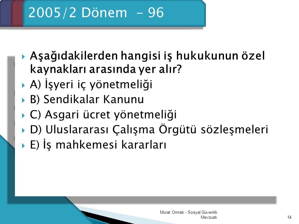 Giriş 2005/2 Dönem - 96. Aşağıdakilerden hangisi iş hukukunun özel kaynakları arasında yer alır