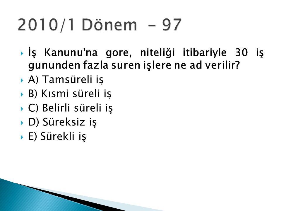 2010/1 Dönem - 97 İş Kanunu na gore, niteliği itibariyle 30 iş gununden fazla suren işlere ne ad verilir