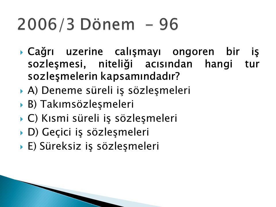 2006/3 Dönem - 96 Cağrı uzerine calışmayı ongoren bir iş sozleşmesi, niteliği acısından hangi tur sozleşmelerin kapsamındadır