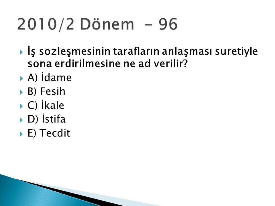2010/2 Dönem - 96 İş sozleşmesinin tarafların anlaşması suretiyle sona erdirilmesine ne ad verilir