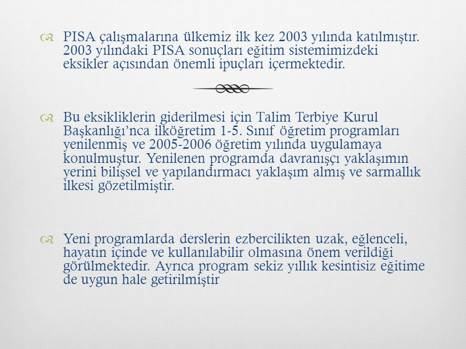 PISA çalışmalarına ülkemiz ilk kez 2003 yılında katılmıştır