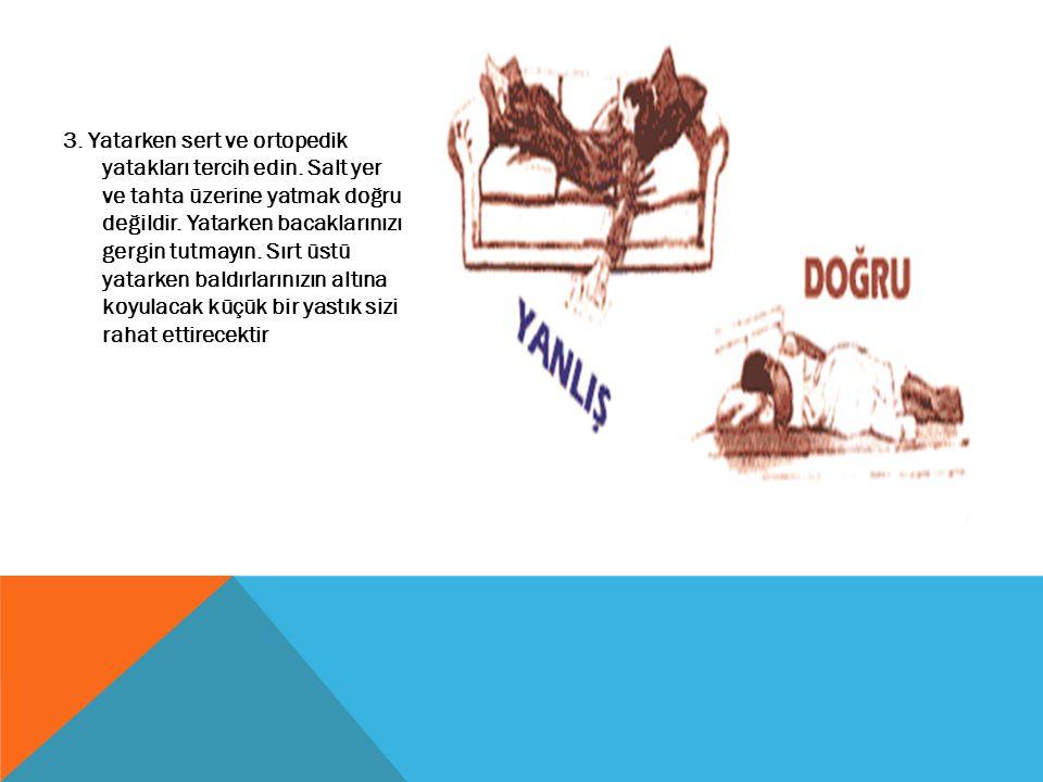 3. Yatarken sert ve ortopedik yatakları tercih edin