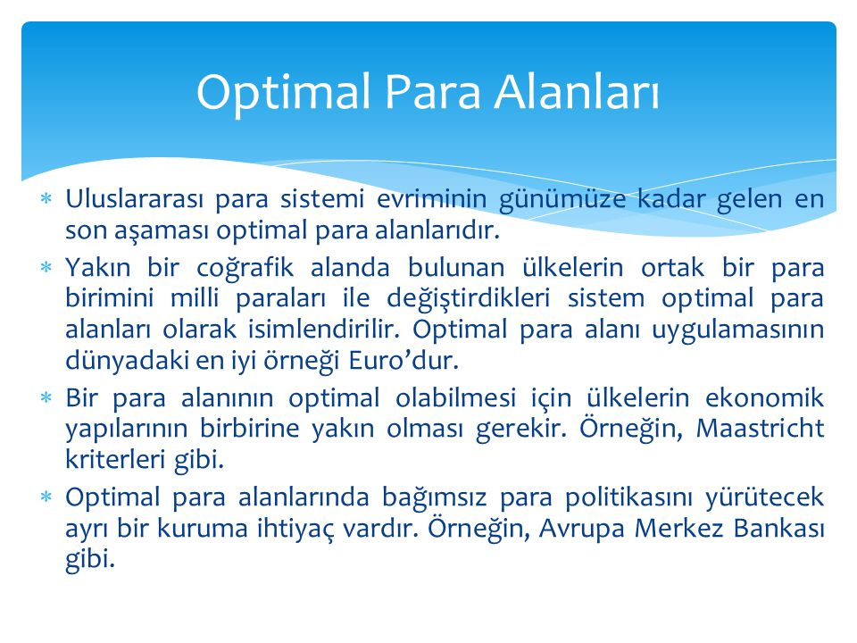 Optimal Para Alanları Uluslararası para sistemi evriminin günümüze kadar gelen en son aşaması optimal para alanlarıdır.