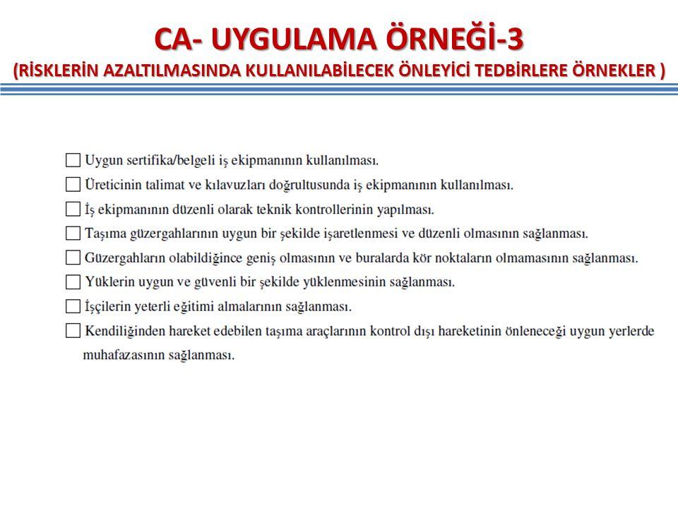 CA- UYGULAMA ÖRNEĞİ-3 (RİSKLERİN AZALTILMASINDA KULLANILABİLECEK ÖNLEYİCİ TEDBİRLERE ÖRNEKLER )
