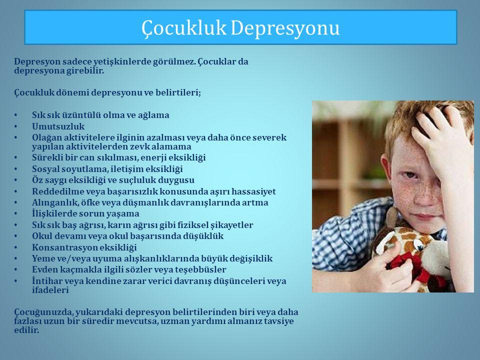 Çocukluk Depresyonu Depresyon sadece yetişkinlerde görülmez. Çocuklar da depresyona girebilir. Çocukluk dönemi depresyonu ve belirtileri;