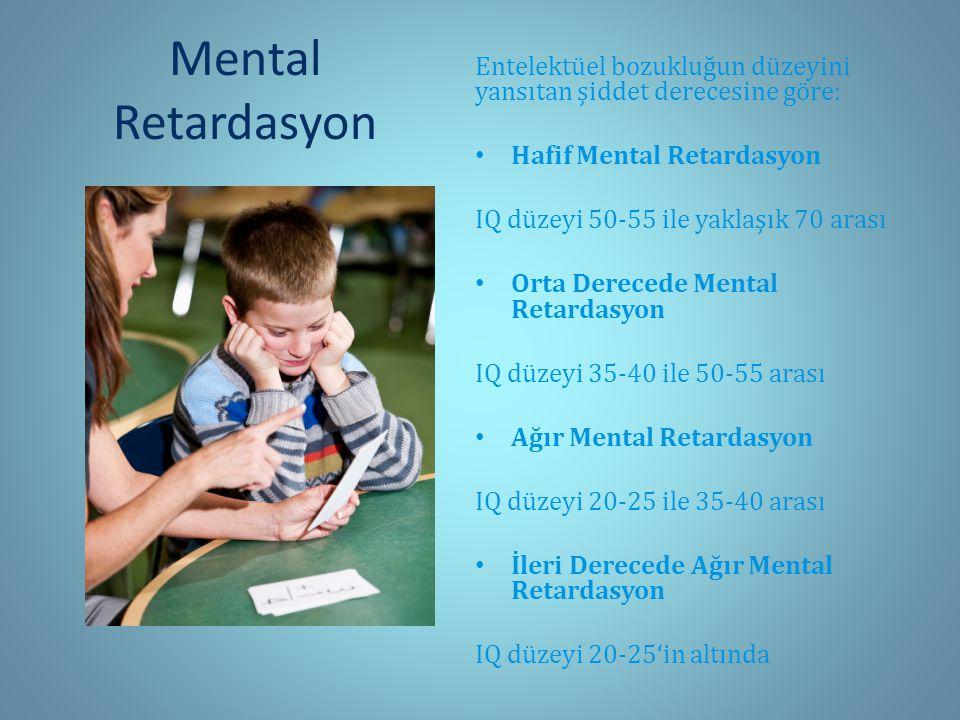 Mental Retardasyon Entelektüel bozukluğun düzeyini yansıtan şiddet derecesine göre: Hafif Mental Retardasyon.