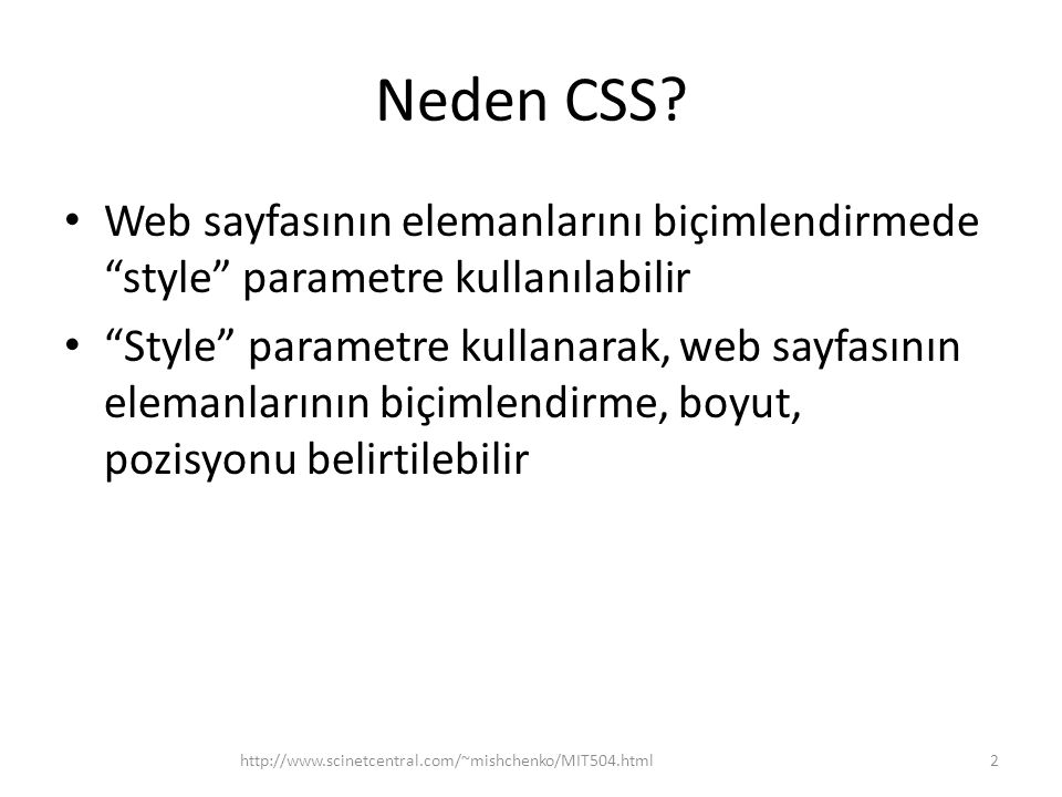Neden CSS Web sayfasının elemanlarını biçimlendirmede style parametre kullanılabilir.