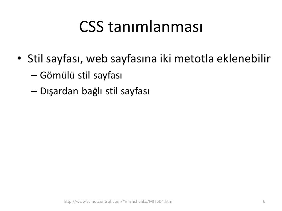 CSS tanımlanması Stil sayfası, web sayfasına iki metotla eklenebilir