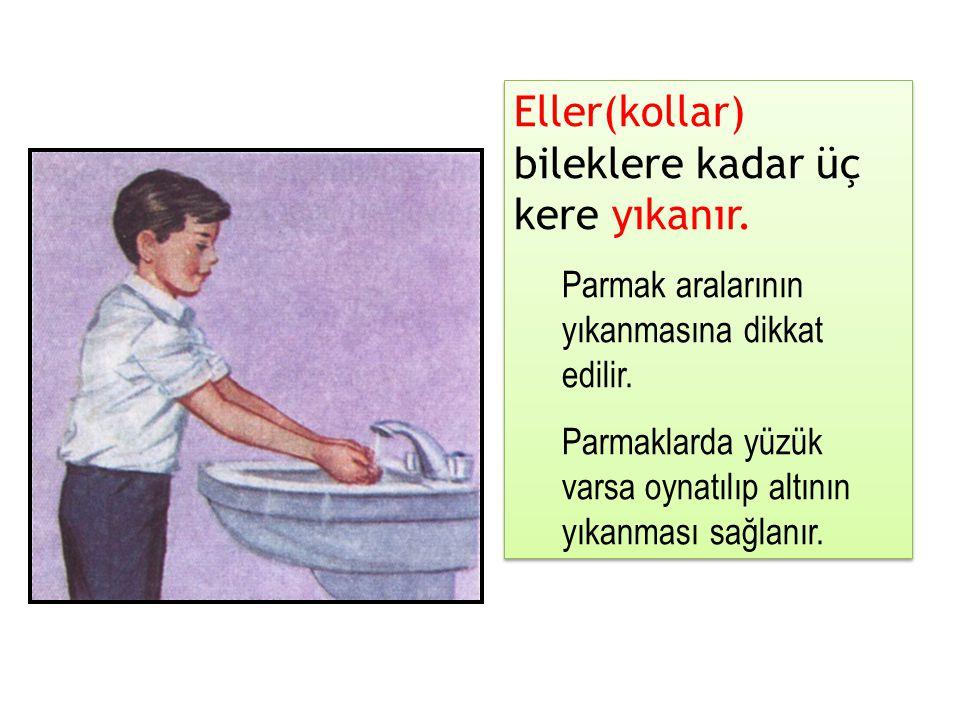 Eller(kollar) bileklere kadar üç kere yıkanır.