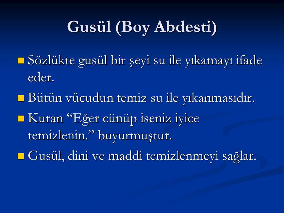 Gusül (Boy Abdesti) Sözlükte gusül bir şeyi su ile yıkamayı ifade eder. Bütün vücudun temiz su ile yıkanmasıdır.