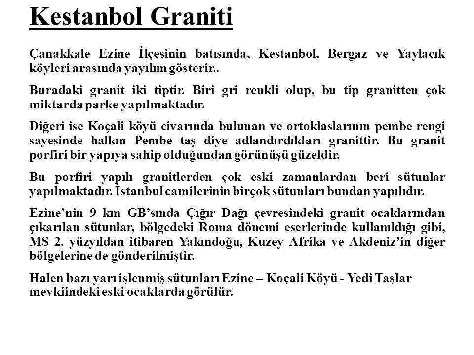 Kestanbol Graniti Çanakkale Ezine İlçesinin batısında, Kestanbol, Bergaz ve Yaylacık köyleri arasında yayılım gösterir..