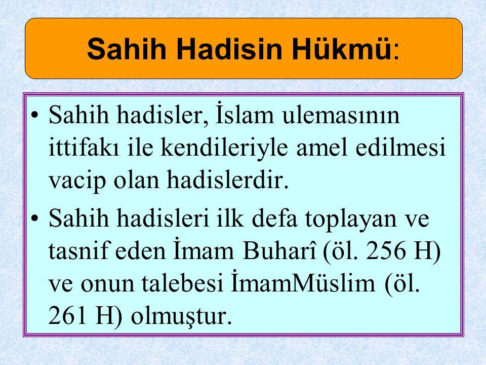 Sahih Hadisin Hükmü: Sahih hadisler, İslam ulemasının ittifakı ile kendileriyle amel edilmesi vacip olan hadislerdir.