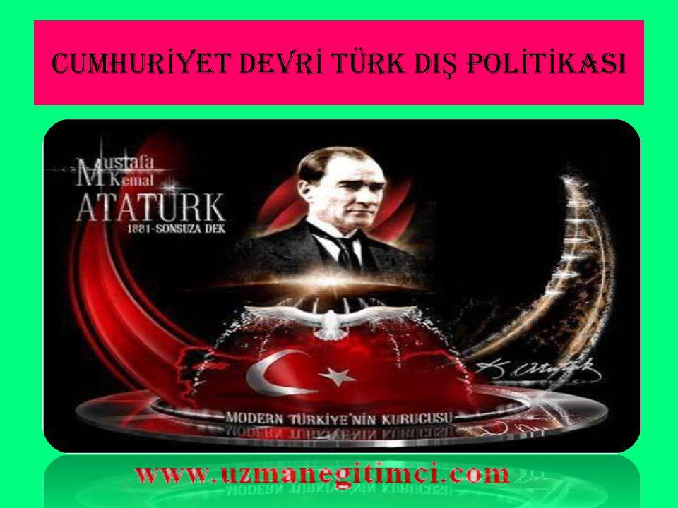 CUMHURİYET DEVRİ TÜRK DIŞ POLİTİKASI