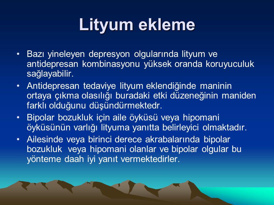 Lityum ekleme Bazı yineleyen depresyon olgularında lityum ve antidepresan kombinasyonu yüksek oranda koruyuculuk sağlayabilir.