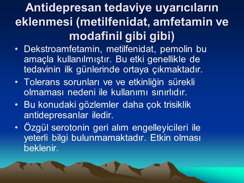 Antidepresan tedaviye uyarıcıların eklenmesi (metilfenidat, amfetamin ve modafinil gibi gibi)