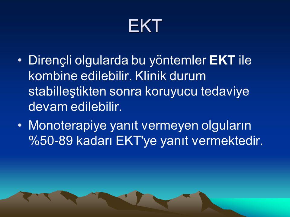 EKT Dirençli olgularda bu yöntemler EKT ile kombine edilebilir. Klinik durum stabilleştikten sonra koruyucu tedaviye devam edilebilir.