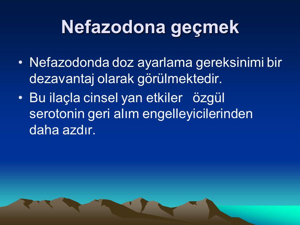 Nefazodona geçmek Nefazodonda doz ayarlama gereksinimi bir dezavantaj olarak görülmektedir.
