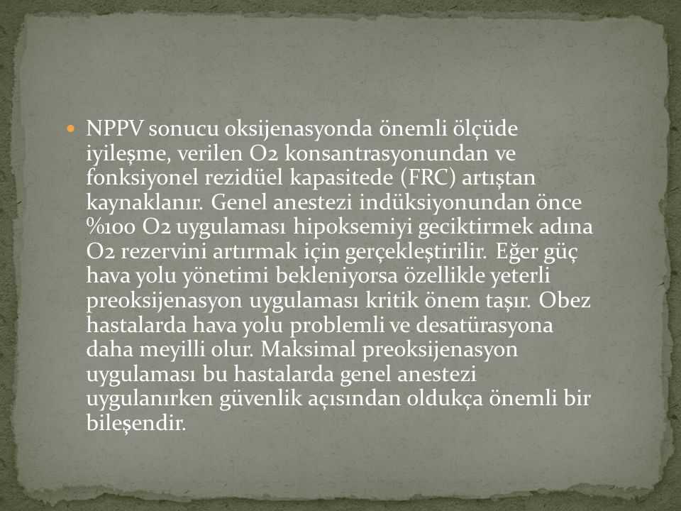 NPPV sonucu oksijenasyonda önemli ölçüde iyileşme, verilen O2 konsantrasyonundan ve fonksiyonel rezidüel kapasitede (FRC) artıştan kaynaklanır.