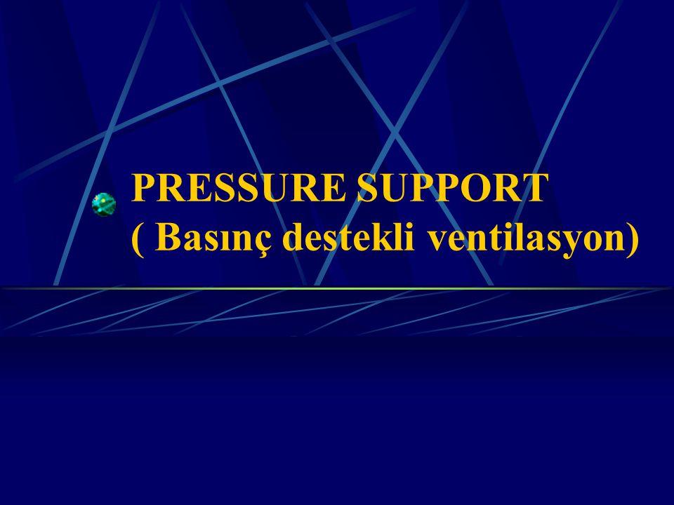 PRESSURE SUPPORT ( Basınç destekli ventilasyon)