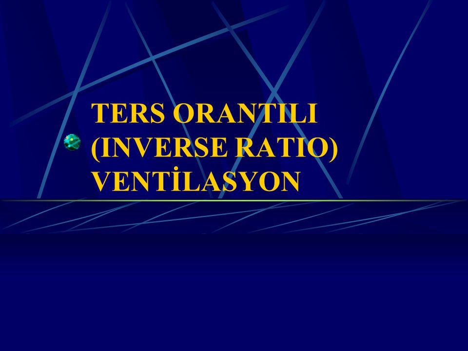 TERS ORANTILI (INVERSE RATIO) VENTİLASYON