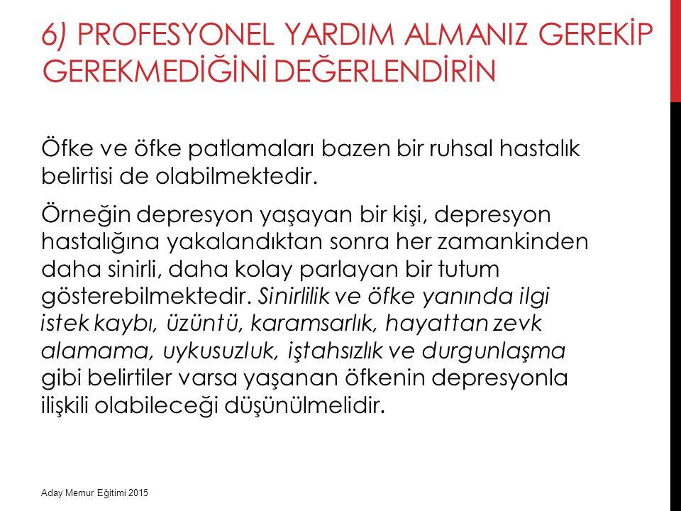6) Profesyonel yardIm almanIz gerekİp gerekmedİğİnİ değerlendİrİn