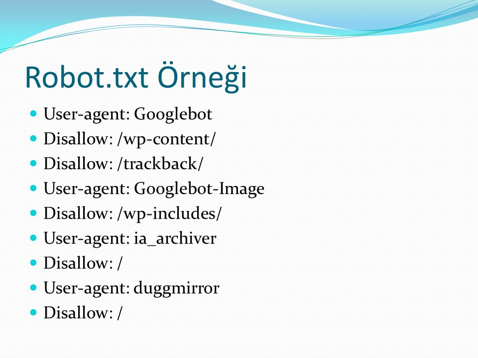 Robot.txt Örneği User-agent: Googlebot Disallow: /wp-content/