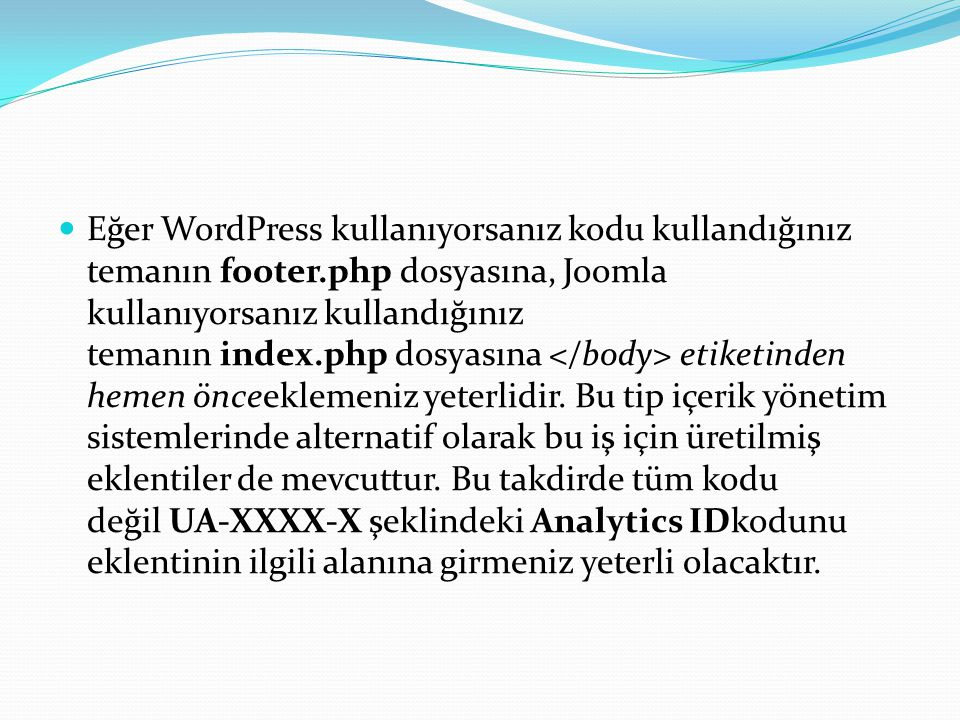 Eğer WordPress kullanıyorsanız kodu kullandığınız temanın footer