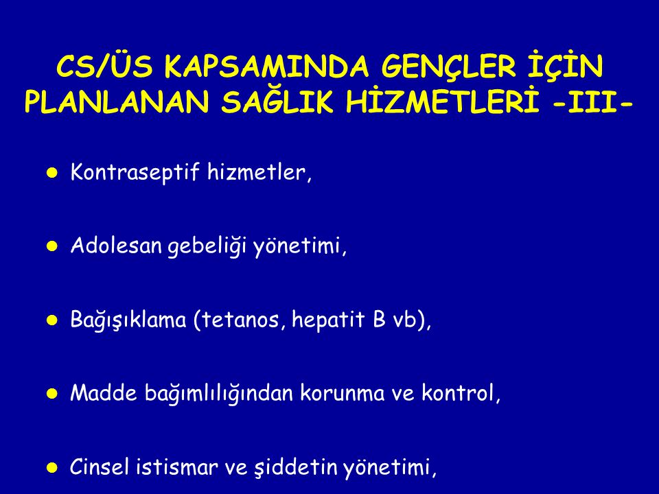 CS/ÜS KAPSAMINDA GENÇLER İÇİN PLANLANAN SAĞLIK HİZMETLERİ -III-
