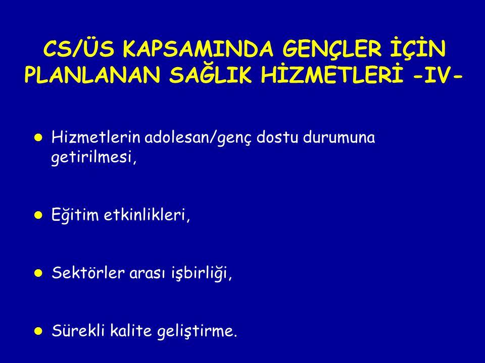 CS/ÜS KAPSAMINDA GENÇLER İÇİN PLANLANAN SAĞLIK HİZMETLERİ -IV-