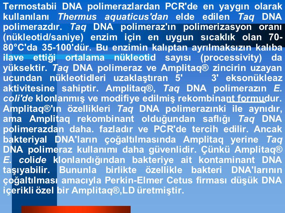 Termostabii DNA polimerazlardan PCR de en yaygın olarak kullanılanı Thermus aquaticus dan elde edilen Taq DNA polimerazdır.