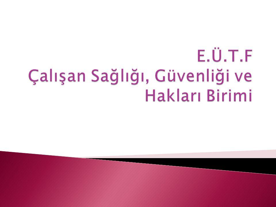 E.Ü.T.F Çalışan Sağlığı, Güvenliği ve Hakları Birimi