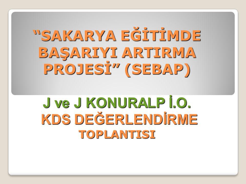 SAKARYA EĞİTİMDE BAŞARIYI ARTIRMA PROJESİ (SEBAP) J ve J KONURALP İ