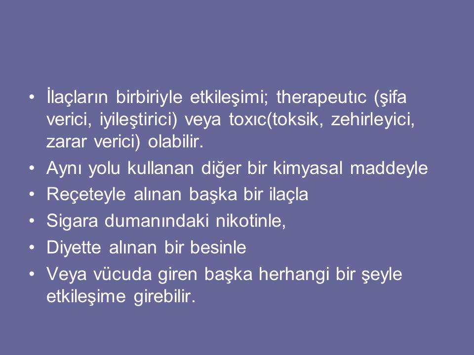 İlaçların birbiriyle etkileşimi; therapeutıc (şifa verici, iyileştirici) veya toxıc(toksik, zehirleyici, zarar verici) olabilir.