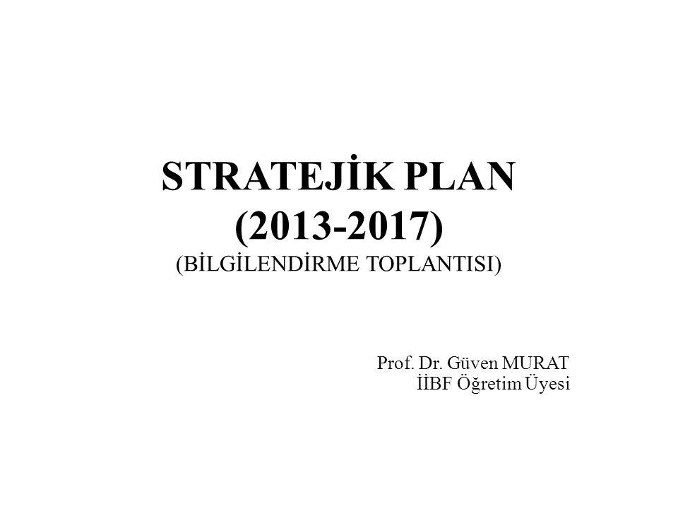 STRATEJİK PLAN (2013-2017) (BİLGİLENDİRME TOPLANTISI)