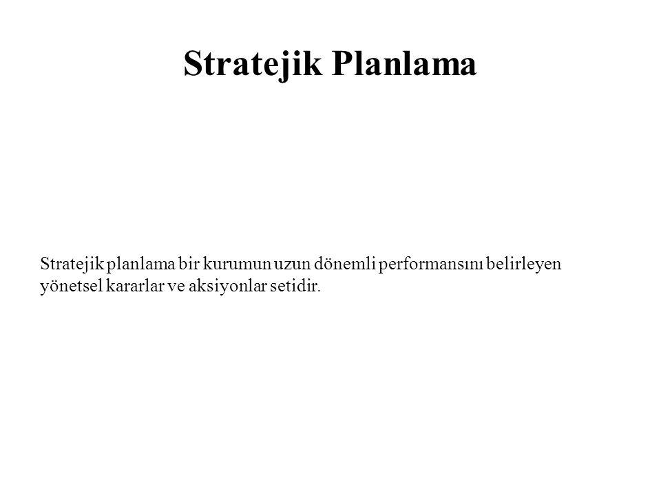 Stratejik Planlama Stratejik planlama bir kurumun uzun dönemli performansını belirleyen yönetsel kararlar ve aksiyonlar setidir.